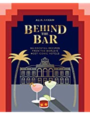 Behind the Bar: 50 Cocktail Recipes from the World's Most Iconic Hotels
