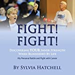 Fight! Fight!: Discovering Your Inner Strength When Blindsided by Life | Sylvia Hatchell