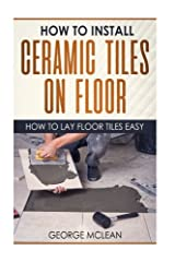 A very informative and easy to follow do-it-yourself guide that helps self-reliant individuals to properly and beautifully install ceramic tile on floors. Each chapter provides you significant information and tips in installing ceramic tile o...