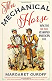 The Mechanical Horse: How the Bicycle Reshaped American Life (Discovering America)