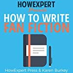 How to Write Fanfiction |  HowExpert Press,Karen Burkey