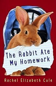 The Rabbit Ate My Homework by Rachel Elizabeth Cole (2014-09-02)