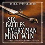 Six Battles Every Man Must Win: And the Ancient Secrets You'll Need to Succeed | Bill Perkins