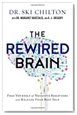 The ReWired Brain: Free Yourself of Negative Behaviors and Release Your Best Self