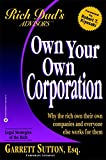 img - for Own Your Own Corporation: Why the Rich Own Their Own Companies and Everyone Else Works for Them (Rich Dad's Advisors) book / textbook / text book