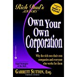 Own Your Own Corporation: Why the Rich Own Their Own Companies and Everyone Else Works for Them (Rich Dad's Advisors)