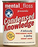 Mental Floss Presents Condensed Knowledge: A Deliciously Irreverent Guide to Feeling Smart Again