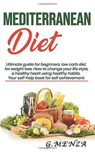 Mediterranean diet: Ultimate guide for beginners, low carb diet for weight  loss. How to change your lifestyle, a healthy heart using healthy habits.  Your self-help book for self achievement.: Amazon.co.uk: Menza, G.,