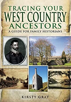 Tracing Your West Country Ancestors (Family History (Pen & Sword)) by [Gray, Kirsty]