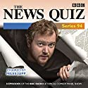 The News Quiz: Series 94: The Topical BBC Radio 4 Comedy Panel Show Radio/TV Program by BBC Radio Comedy Narrated by Miles Jupp
