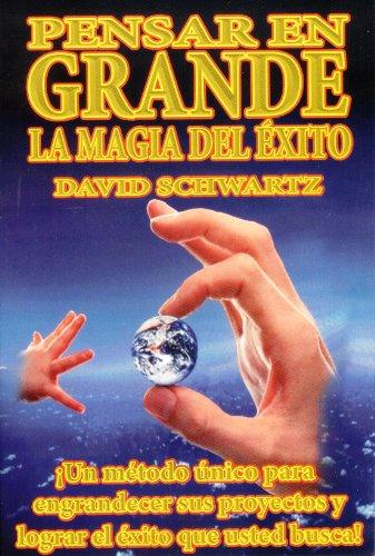 Pensar en Grande, la Magia del Exito (Spanish Edition) [David J. Schwartz - Ph.D.] (Tapa Blanda)