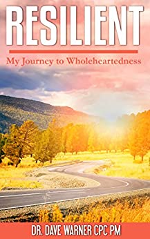 RESILIENT: My Journey to Wholeheartedness by [Warner, Dr. Dave]