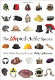 The Unpredictable Species: What Makes Humans Unique, Philip Lieberman, 0691148589