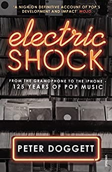 Electric Shock: From the Gramophone to the iPhone - 125 Years of Pop Music by [Doggett, Peter]