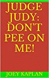 Judge Judy: Don't Pee on Me!