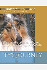 Ty's Journey: Sharing the Lessons, Life, and Love of My Adopted PTSD Collie Paperback