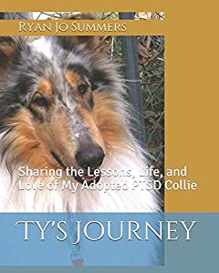 Ty's Journey: Sharing the Lessons, Life, and Love of My Adopted PTSD Collie