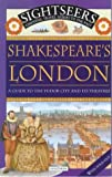 Shakespeare's London: A Guide to the Tudor City and Its Theatres (Sightseers: Essential travel guides to the past) by Julie Ferris (2000-01-05)