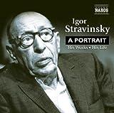 Igor Stravinsky: A Portrait - His Works - His Life