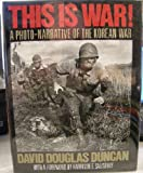 This Is War!: A Photo-Narrative of the Korean War