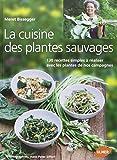 La cuisine des plantes sauvages : 130 recettes simples à réaliser avec les plantes de nos campagne by