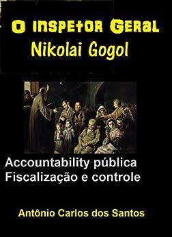 Nikolai Gogol: O inspetor geral.: Accountability pública; Fiscalização e controle; (Coleção Quasar K+ Livro 3) por [Santos, Antônio Carlos dos]