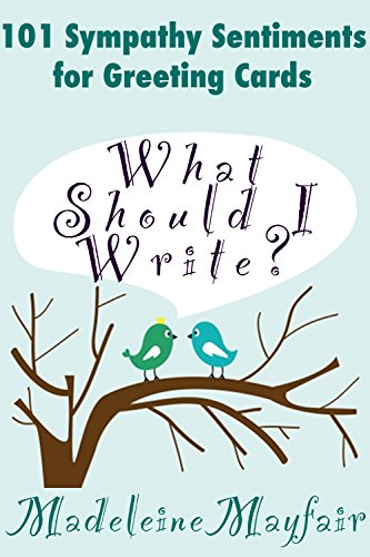 What Should I Write? 101 Sympathy Sentiments for Greeting Cards (What Should I Write On This Card?)