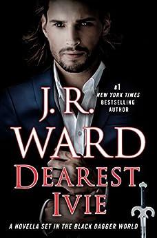 Dearest Ivie: A Novella Set in the Black Dagger World (Black Dagger Brotherhood) by [Ward, J.R.]