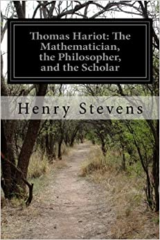 Thomas Hariot: The Mathematician, the Philosopher, and the Scholar