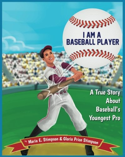 I Am A Baseball Player: A True Story About Baseball's Youngest Pro