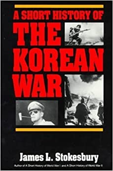 A Short History of the Korean War by James L. Stokesbury (1990-01-30)