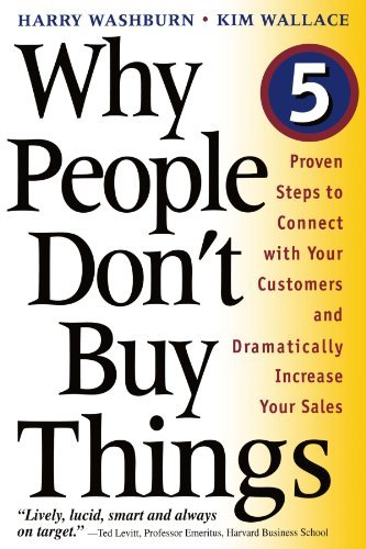 Why People Don't Buy Things: Five Five Proven Steps To Connect With Your Customers And Dramatically Improve Your Sales by Harry Washburn (2000-01-07)