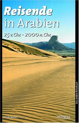 Reisende in Arabien (25 v. Chr. - 2000 n. Chr.): Ein kulturhistorisches Lesebuch