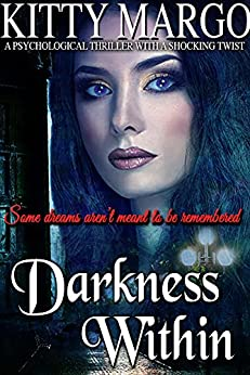 Darkness Within: A Psychological Thriller With A Shocking Twist by [Margo, Kitty]