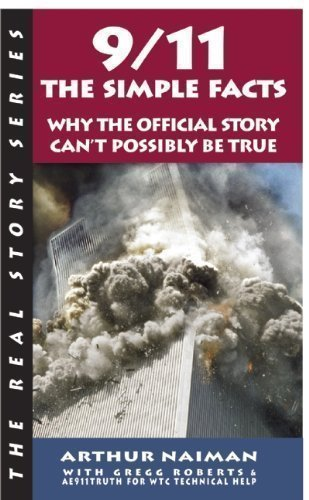 9/11: The Simple Facts: Why the Official Story Can't Possibly Be True (Real Story (Soft Skull Press)) by Naiman, Arthur (2011)