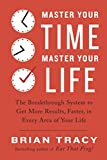 Master Your Time, Master Your Life: The Breakthrough System to Get More Results, Faster, in Every Area of Your Life offers