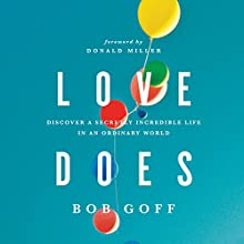 Love Does: Discover a Secretly Incredible Life in an Ordinary World Audiobook by Bob Goff Narrated by Bob Goff