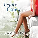 Before I Knew: The Cabots, Book 1 Audiobook by Jamie Beck Narrated by Siiri Scott
