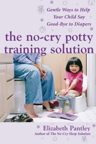 The No-Cry Potty Training Solution: Gentle Ways to Help Your Child Say Good-Bye to Diapers (Family & Relationships)