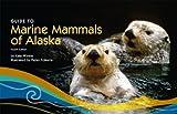 Guide to Marine Mammals of Alaska, Wynne, Kate, 1566121671