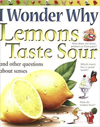 Book I Wonder Why Lemons Taste Sour: and Other Questions About the Senses by Deborah Chancellor (2008-04-29)