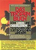 Das Tropenbuch: Vom Leben und Überleben in tropischen und subtropischen Ländern. Ein Handbuch für Wegfahrer