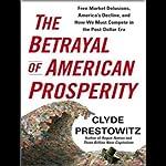 The Betrayal of American Prosperity   Clyde Prestowitz