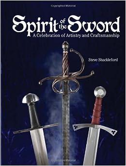 Book Spirit Of The Sword: A Celebration of Artistry and Craftsmanship by Steve Shackleford (2010-10-03)