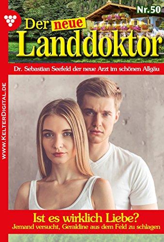 Der neue Landdoktor 50 - Arztroman: Ist es wirklich Liebe? (German Edition)