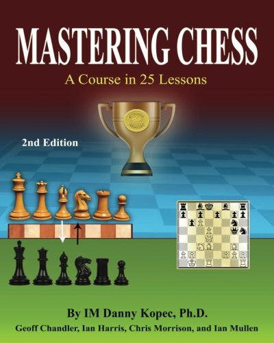 Mastering Chess: A Course in 25 Lessons