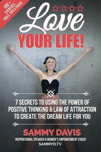 Love Your Life: 7 Secrets to Using the Power of Positive Thinking and Law of Attraction to Create the Dream Life for You PDF