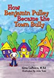 How Benjamin Pulley Became the Town Bully, Gina, Gina Lafiosca, M.Ed., 148264052X