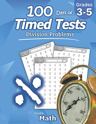 - Humble Math - 100 Days of Timed Tests: Division: Grades 3-5, Math Drills, Digits 0-12, Reproducible Practice Problems