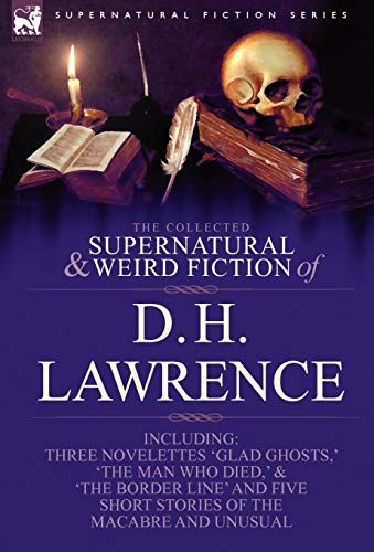 The Collected Supernatural and Weird Fiction of D. H. Lawrence-Three Novelettes-'Glad Ghosts, ' 'The Man Who Died, ' 'The Border Line'-And Five Short by Brand: LEONAUR